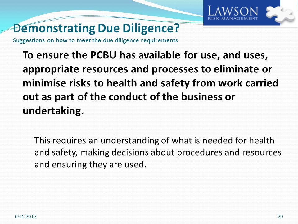 Demonstrating Due Diligence? Suggestions on how to meet the due diligence requirements To ensure the PCBU has available for use, and uses, appropriate