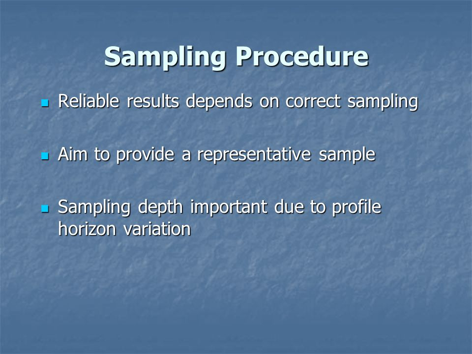 Sampling Procedure Reliable results depends on correct sampling Reliable results depends on correct sampling Aim to provide a representative sample Ai