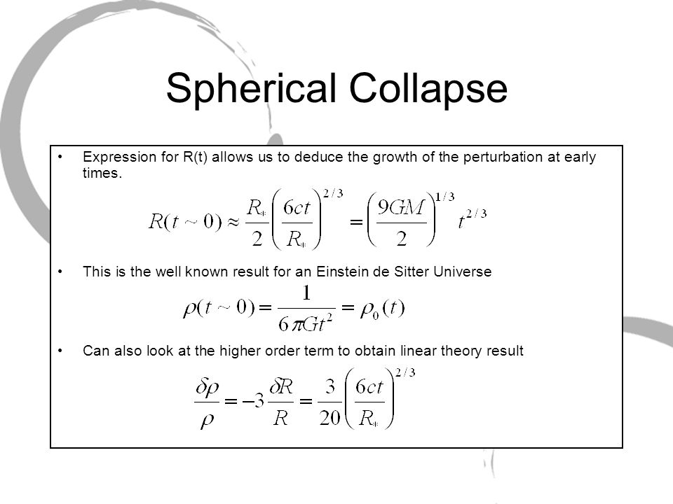 Spherical Collapse Expression for R(t) allows us to deduce the growth of the perturbation at early times.
