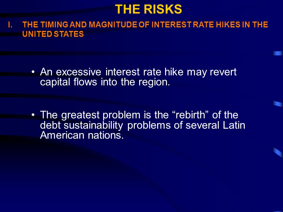 An excessive interest rate hike may revert capital flows into the region. The greatest problem is the rebirth of the debt sustainability problems of s