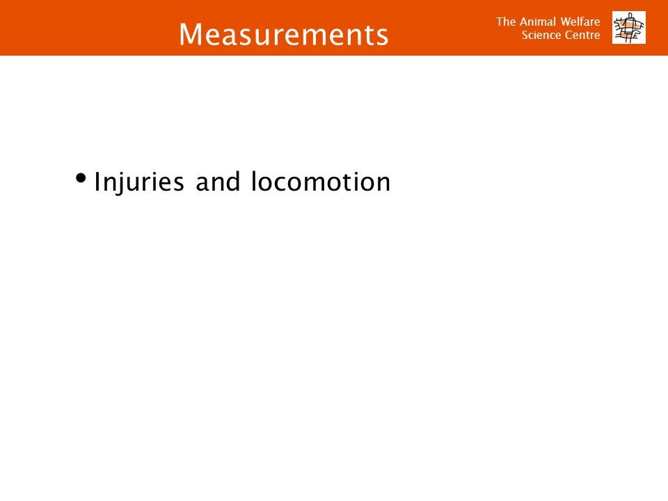 The Animal Welfare Science Centre Measurements Injuries and locomotion
