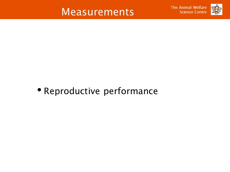 The Animal Welfare Science Centre Reproductive performance Measurements