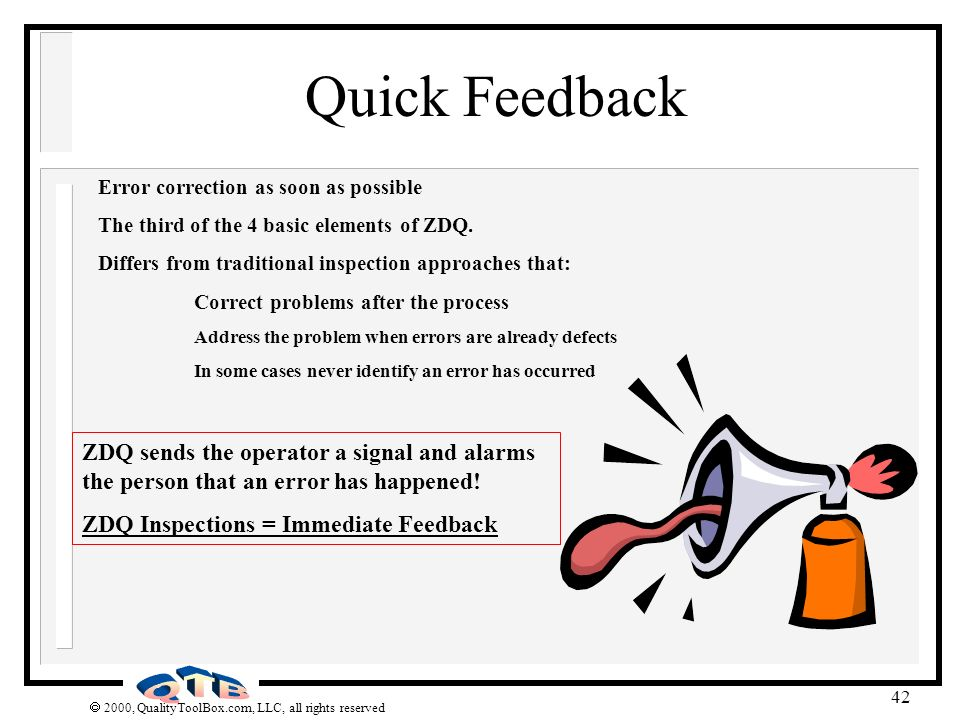 2000, QualityToolBox.com, LLC, all rights reserved 42 Quick Feedback Error correction as soon as possible The third of the 4 basic elements of ZDQ. Di