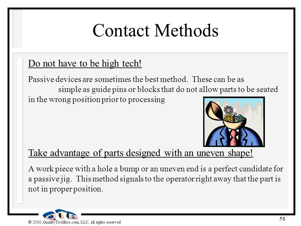 2000, QualityToolBox.com, LLC, all rights reserved 58 Contact Methods Do not have to be high tech! Passive devices are sometimes the best method. Thes