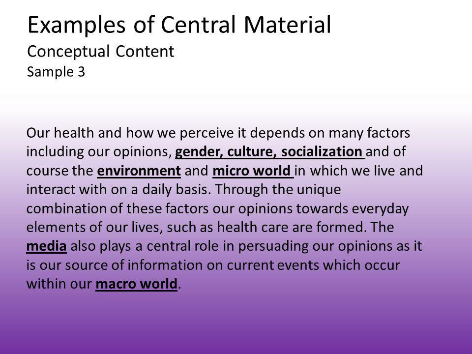 Examples of Central Material Conceptual Content Sample 3 Our health and how we perceive it depends on many factors including our opinions, gender, cul