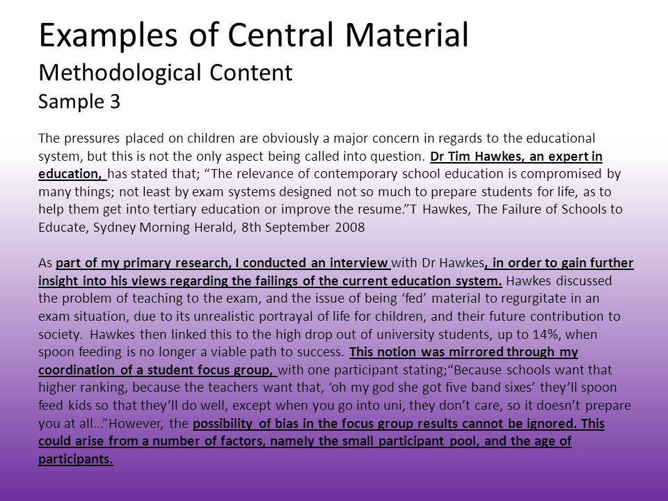 Examples of Central Material Methodological Content Sample 3 The pressures placed on children are obviously a major concern in regards to the educatio