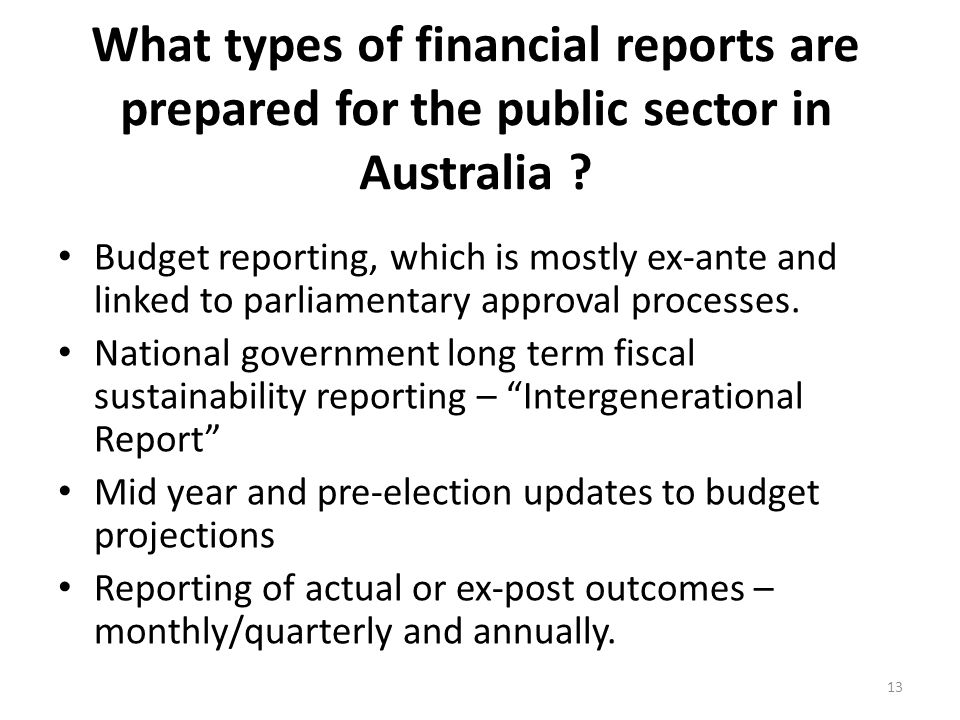 What types of financial reports are prepared for the public sector in Australia ? Budget reporting, which is mostly ex-ante and linked to parliamentar