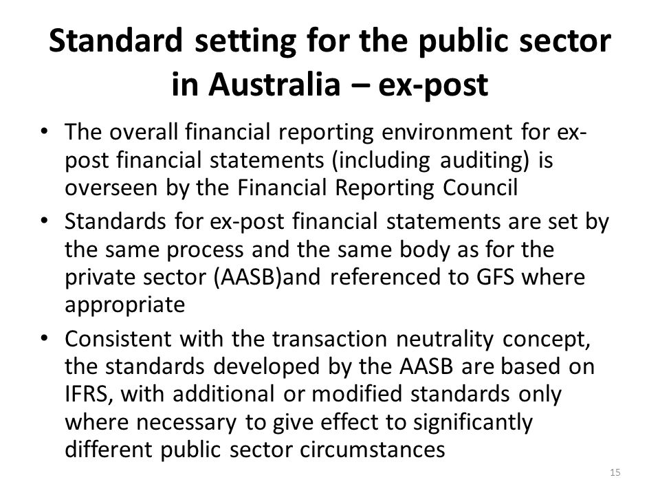 Standard setting for the public sector in Australia – ex-post The overall financial reporting environment for ex- post financial statements (including