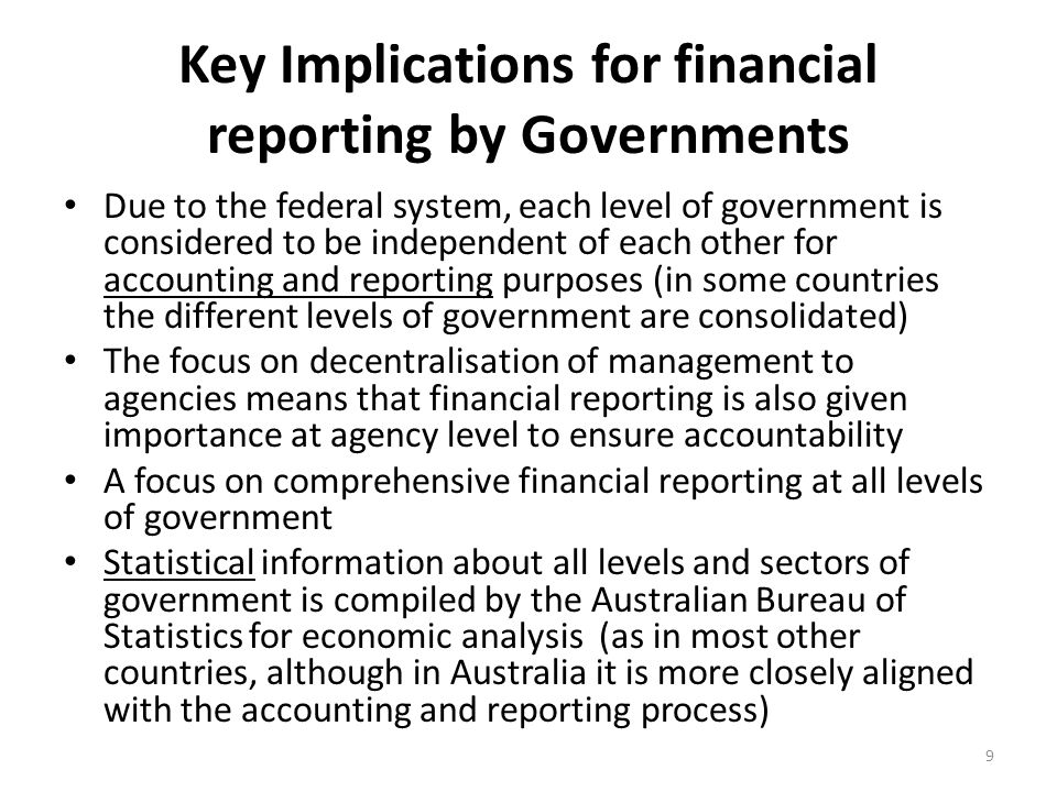 Key Implications for financial reporting by Governments Due to the federal system, each level of government is considered to be independent of each ot
