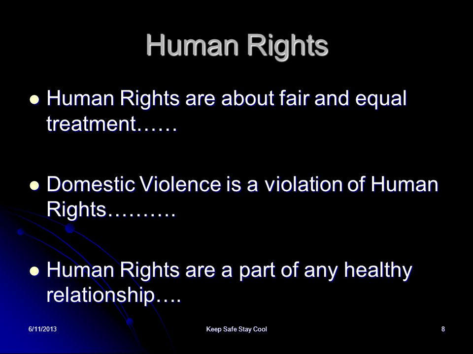 6/11/2013Keep Safe Stay Cool8 Human Rights Human Rights are about fair and equal treatment…… Human Rights are about fair and equal treatment…… Domesti