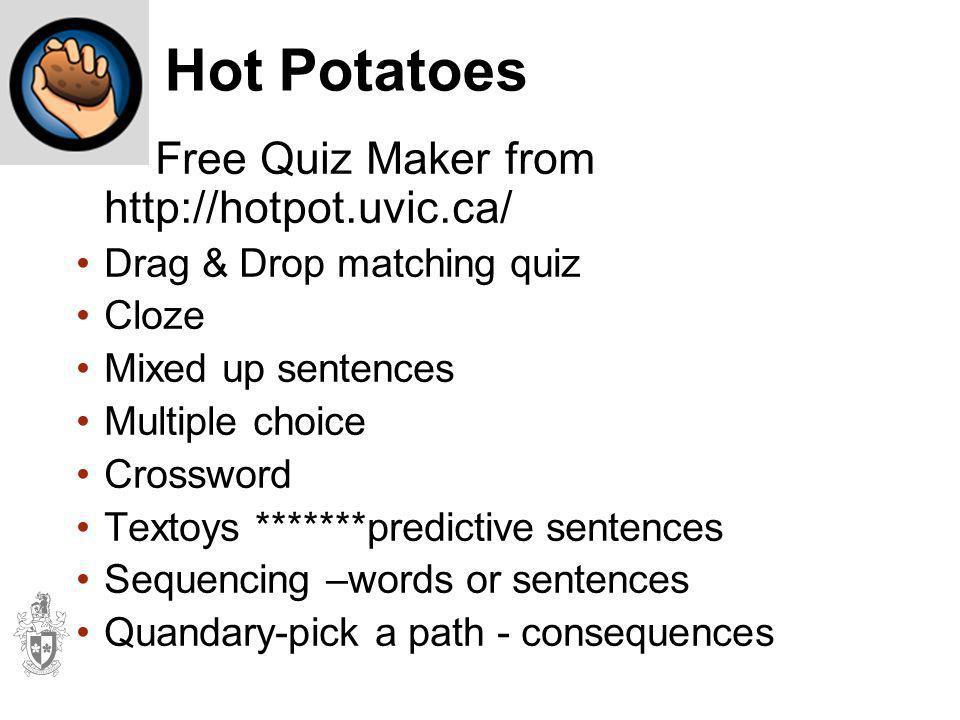 Hot Potatoes Free Quiz Maker from http://hotpot.uvic.ca/ Drag & Drop matching quiz Cloze Mixed up sentences Multiple choice Crossword Textoys *******p