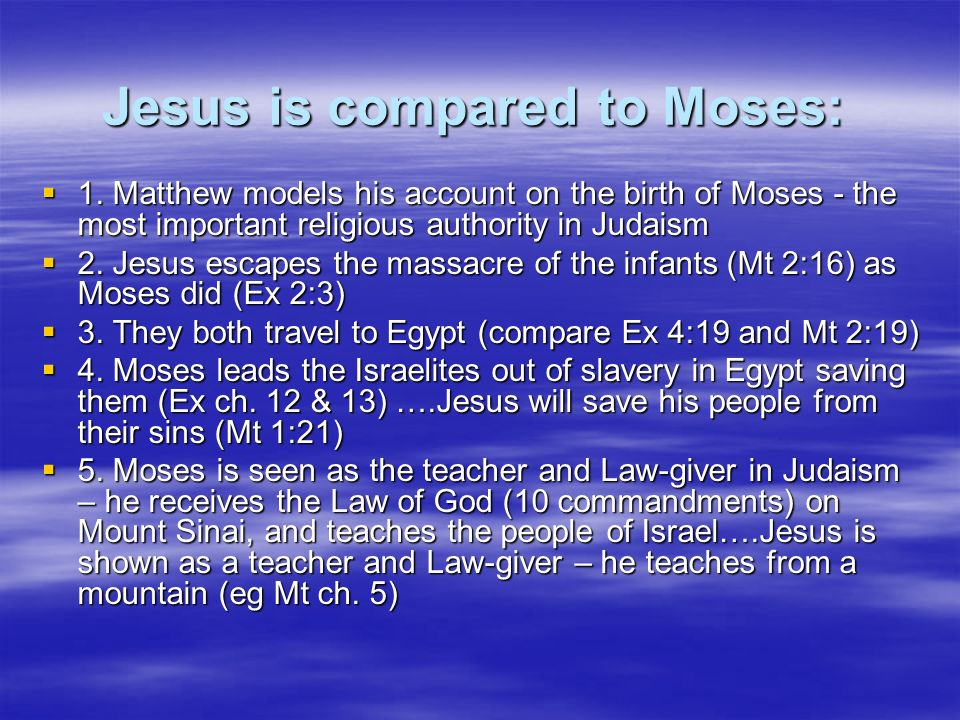 Jesus is compared to Moses: 1. Matthew models his account on the birth of Moses - the most important religious authority in Judaism 1. Matthew models
