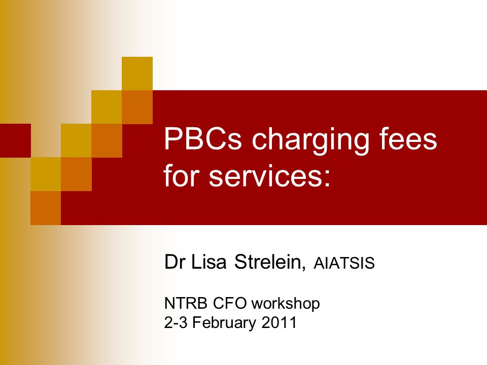 PBCs charging fees for services: Dr Lisa Strelein, AIATSIS NTRB CFO workshop 2-3 February 2011