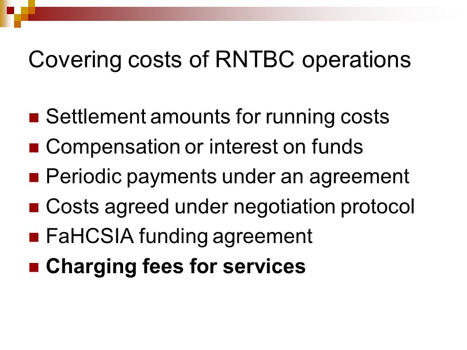 Covering costs of RNTBC operations Settlement amounts for running costs Compensation or interest on funds Periodic payments under an agreement Costs a