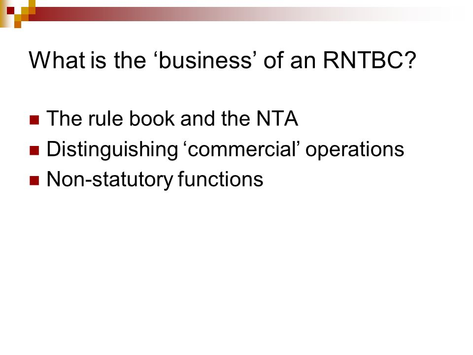 What is the business of an RNTBC? The rule book and the NTA Distinguishing commercial operations Non-statutory functions