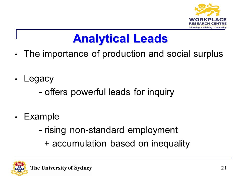 21 Analytical Leads The importance of production and social surplus Legacy - offers powerful leads for inquiry Example - rising non-standard employmen