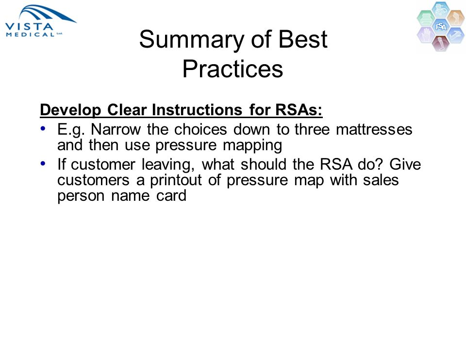 Summary of Best Practices Develop Clear Instructions for RSAs: E.g. Narrow the choices down to three mattresses and then use pressure mapping If custo