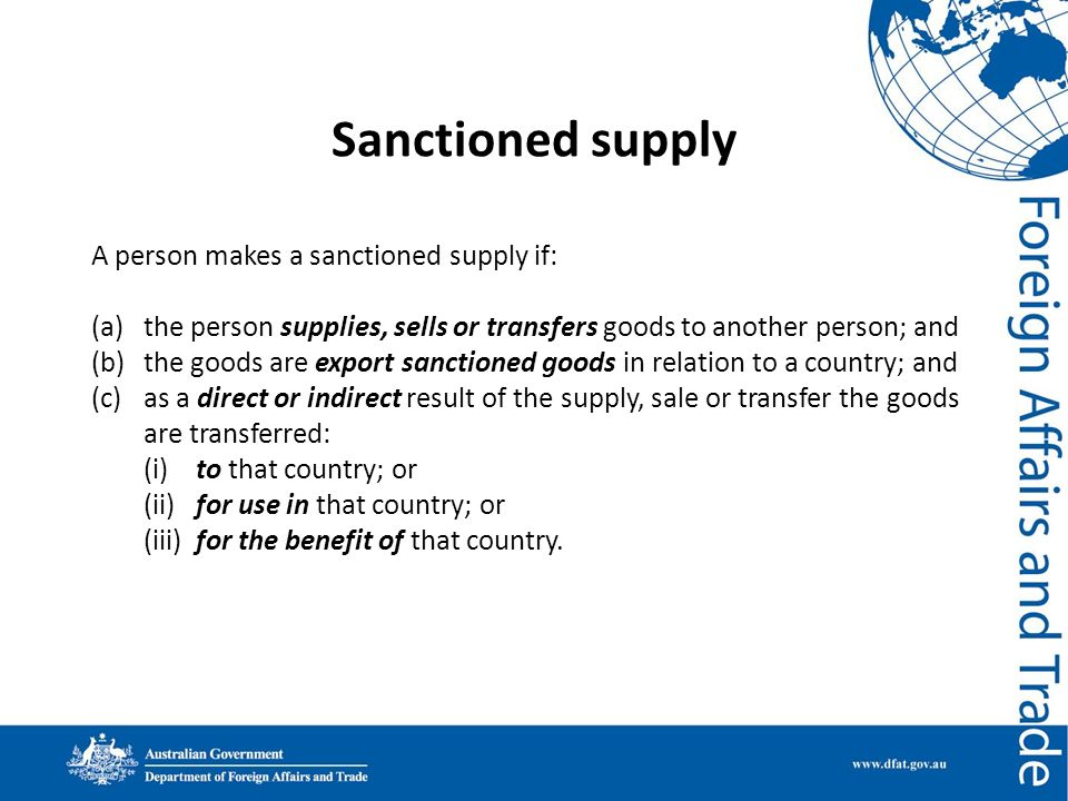 Sanctioned supply A person makes a sanctioned supply if: (a)the person supplies, sells or transfers goods to another person; and (b)the goods are expo