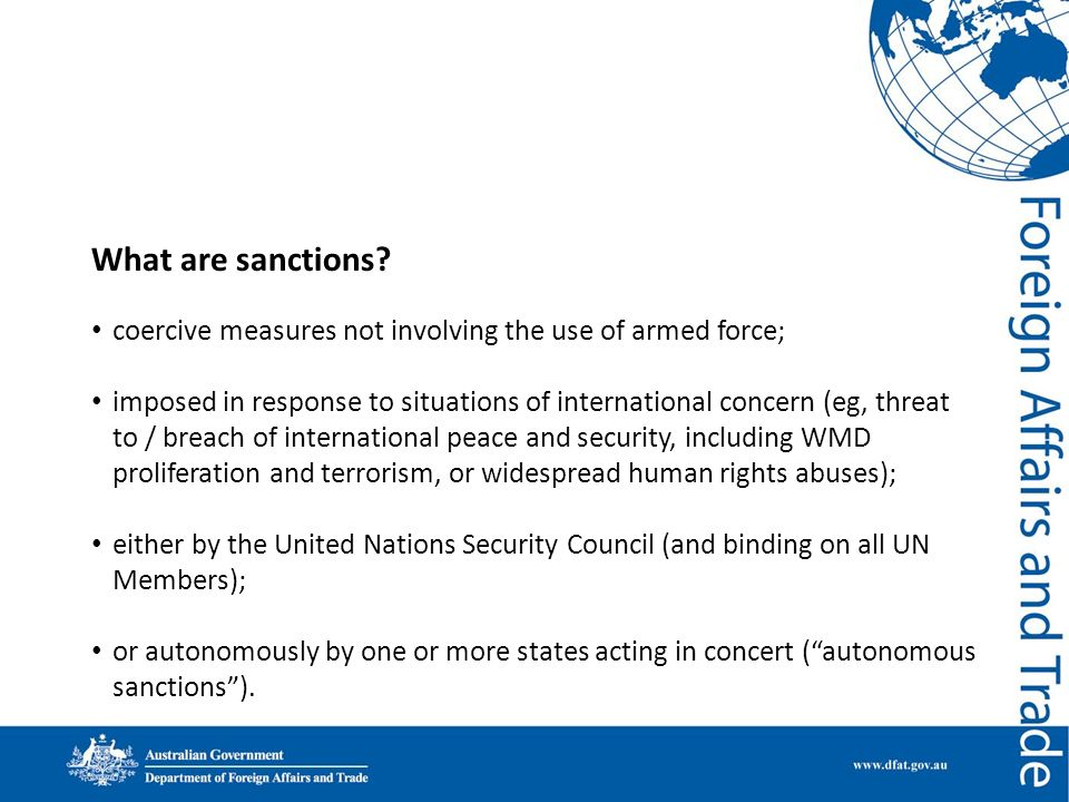 What are sanctions? coercive measures not involving the use of armed force; imposed in response to situations of international concern (eg, threat to