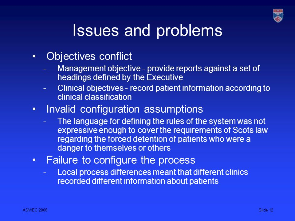 ASWEC 2008Slide 12 Issues and problems Objectives conflict Management objective - provide reports against a set of headings defined by the Executive C
