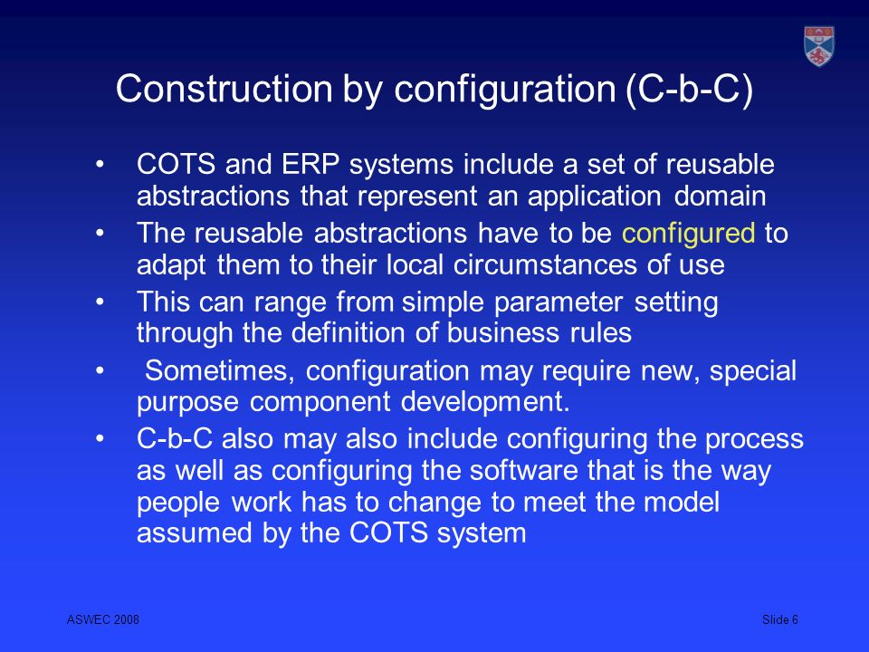 ASWEC 2008Slide 27 Configuration description Configuration policies There is sometimes a wide gap between organisational policy (especially, security policy) and the realisation of that policy as a configuration Configuration compilation Methods and tools are needed to allow higher level configuration specification and the automatic generation of a configuration from that specification