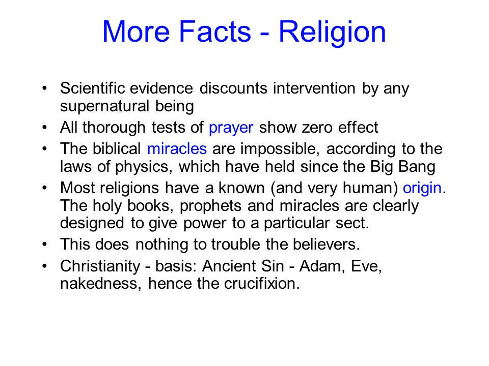 More Facts - Religion Scientific evidence discounts intervention by any supernatural being All thorough tests of prayer show zero effect The biblical
