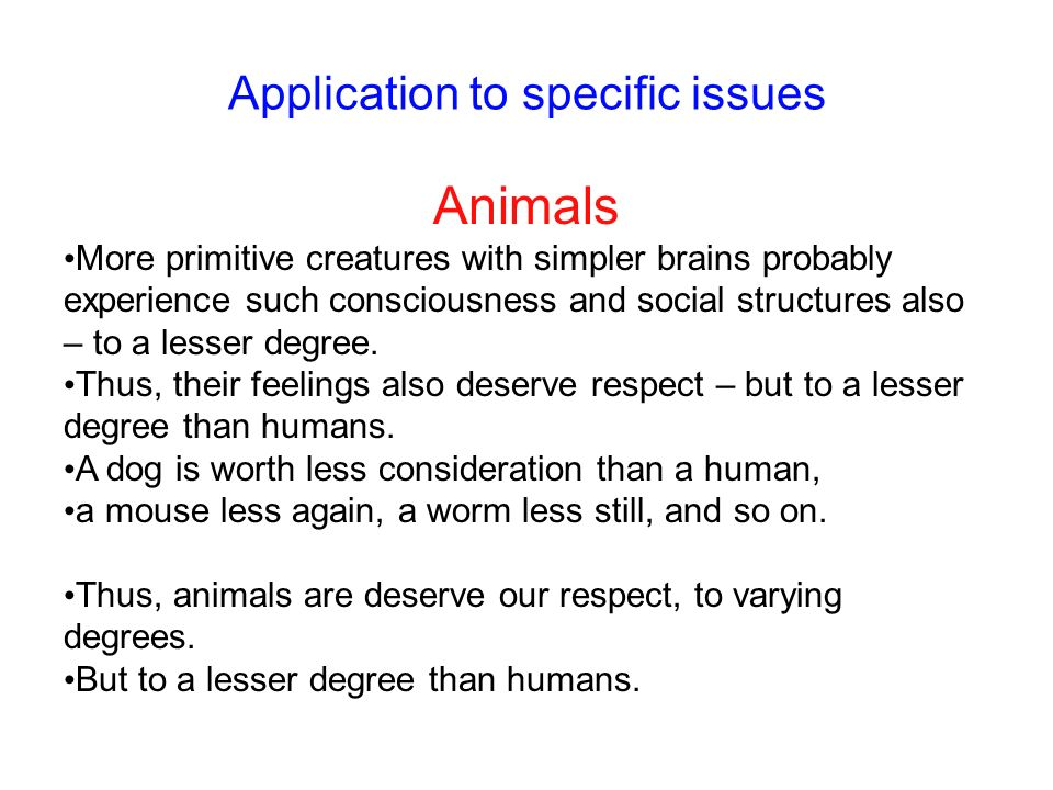 Application to specific issues Animals More primitive creatures with simpler brains probably experience such consciousness and social structures also