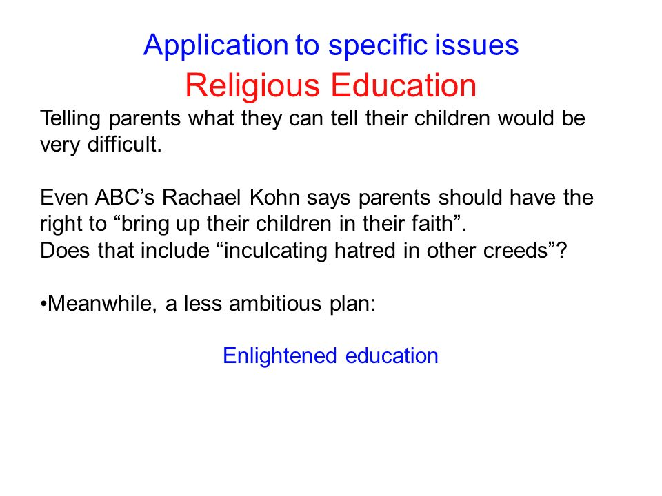 Application to specific issues Religious Education Telling parents what they can tell their children would be very difficult. Even ABCs Rachael Kohn s