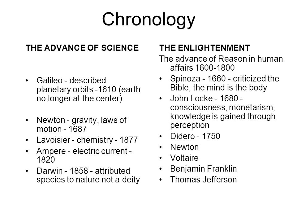 Chronology THE ADVANCE OF SCIENCE Galileo - described planetary orbits -1610 (earth no longer at the center) Newton - gravity, laws of motion - 1687 L