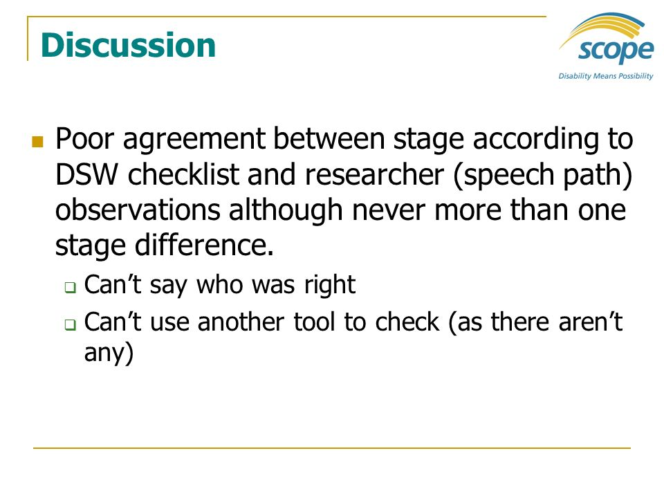 Discussion Poor agreement between stage according to DSW checklist and researcher (speech path) observations although never more than one stage differ