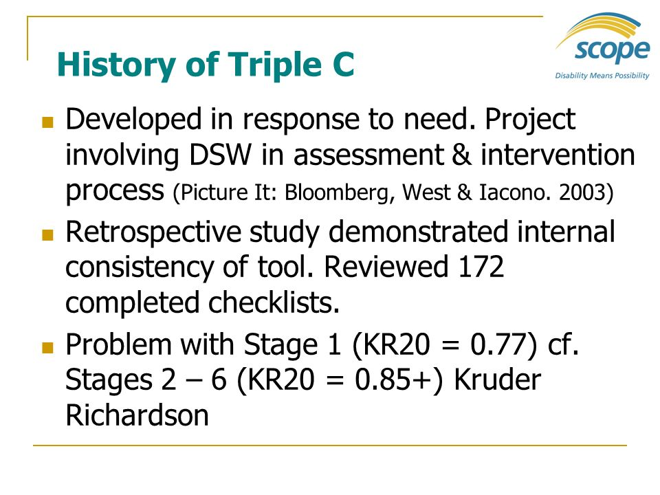 History of Triple C Developed in response to need. Project involving DSW in assessment & intervention process (Picture It: Bloomberg, West & Iacono. 2