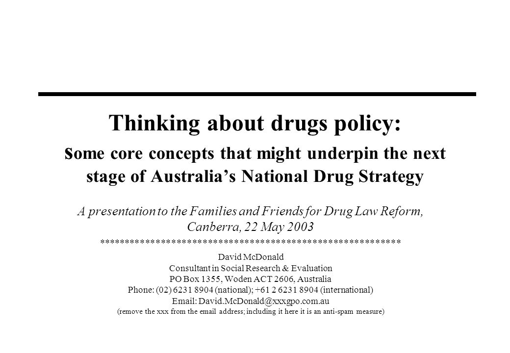 Thinking about drugs policy: s ome core concepts that might underpin the next stage of Australias National Drug Strategy A presentation to the Familie