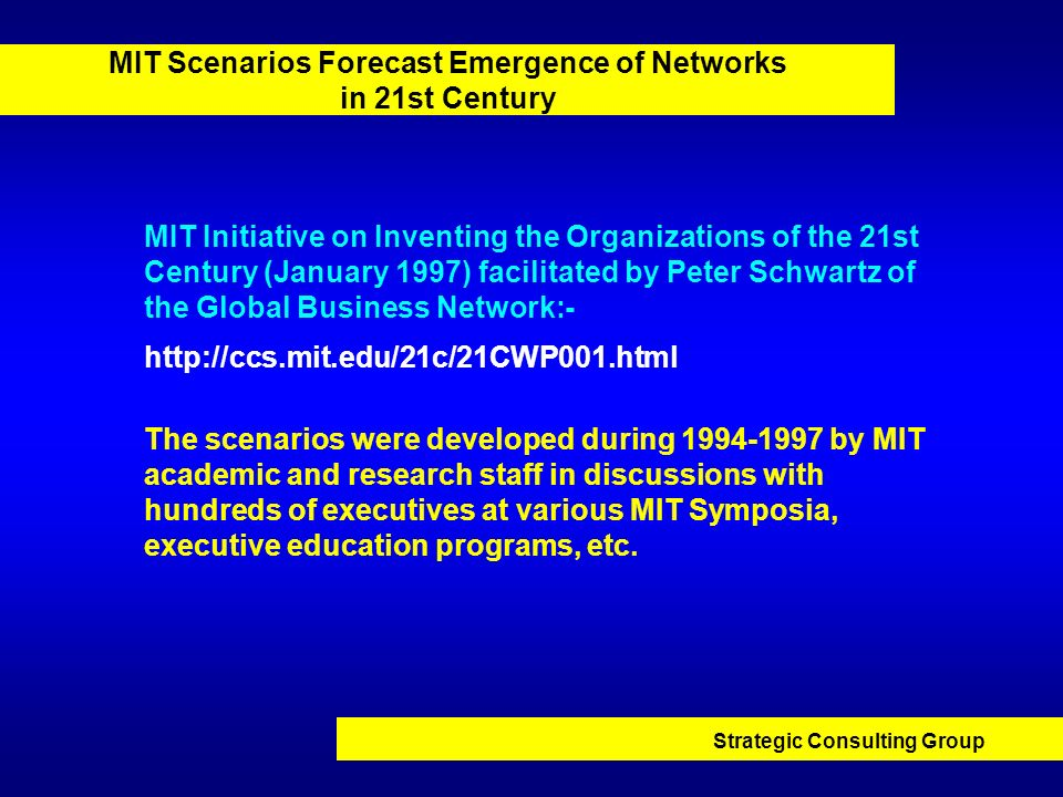 Strategic Consulting Group MIT Scenarios Forecast Emergence of Networks in 21st Century MIT Initiative on Inventing the Organizations of the 21st Cent