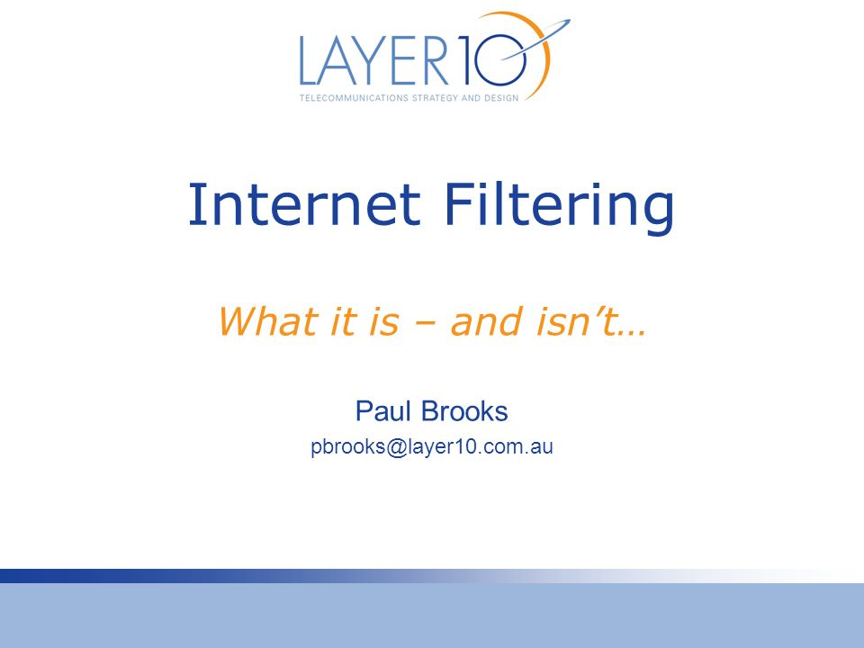 Internet Filtering What it is – and isnt… Paul Brooks pbrooks@layer10.com.au