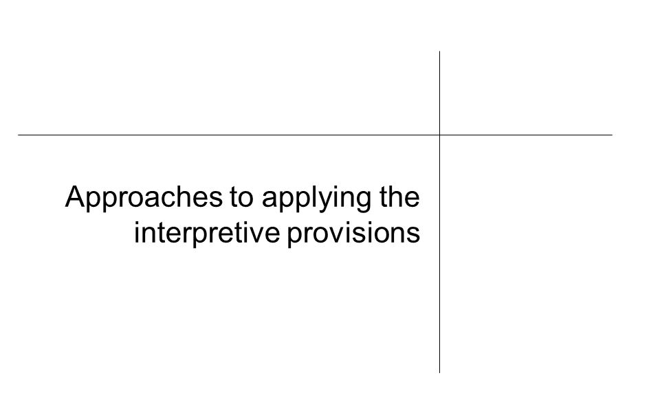 Approaches to applying the interpretive provisions