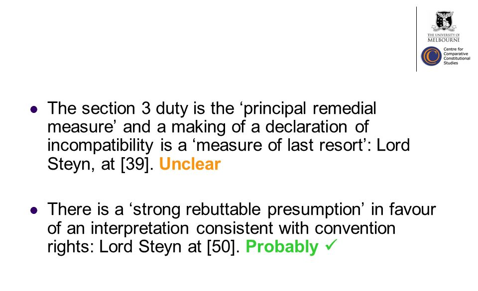 The section 3 duty is the principal remedial measure and a making of a declaration of incompatibility is a measure of last resort: Lord Steyn, at [39].