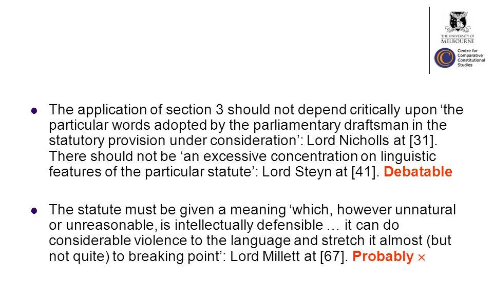 The application of section 3 should not depend critically upon the particular words adopted by the parliamentary draftsman in the statutory provision under consideration: Lord Nicholls at [31].