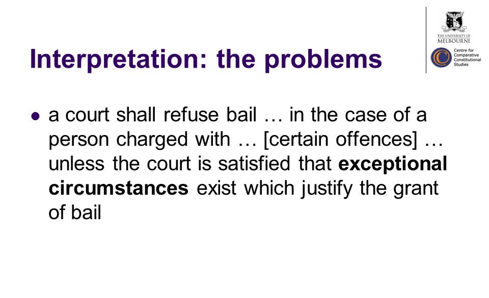 Interpretation: the problems a court shall refuse bail … in the case of a person charged with … [certain offences] … unless the court is satisfied that exceptional circumstances exist which justify the grant of bail