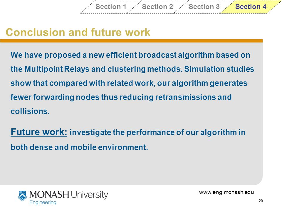 www.eng.monash.edu 20 Conclusion and future work We have proposed a new efficient broadcast algorithm based on the Multipoint Relays and clustering me