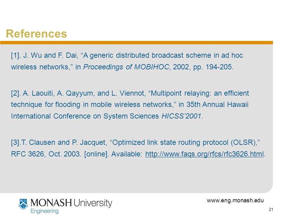 www.eng.monash.edu 21 References [1]. J. Wu and F. Dai, A generic distributed broadcast scheme in ad hoc wireless networks, in Proceedings of MOBIHOC,