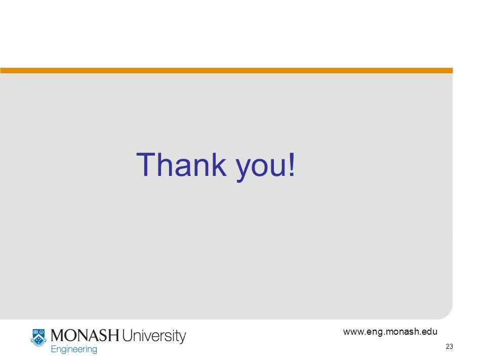 www.eng.monash.edu 23 Thank you!