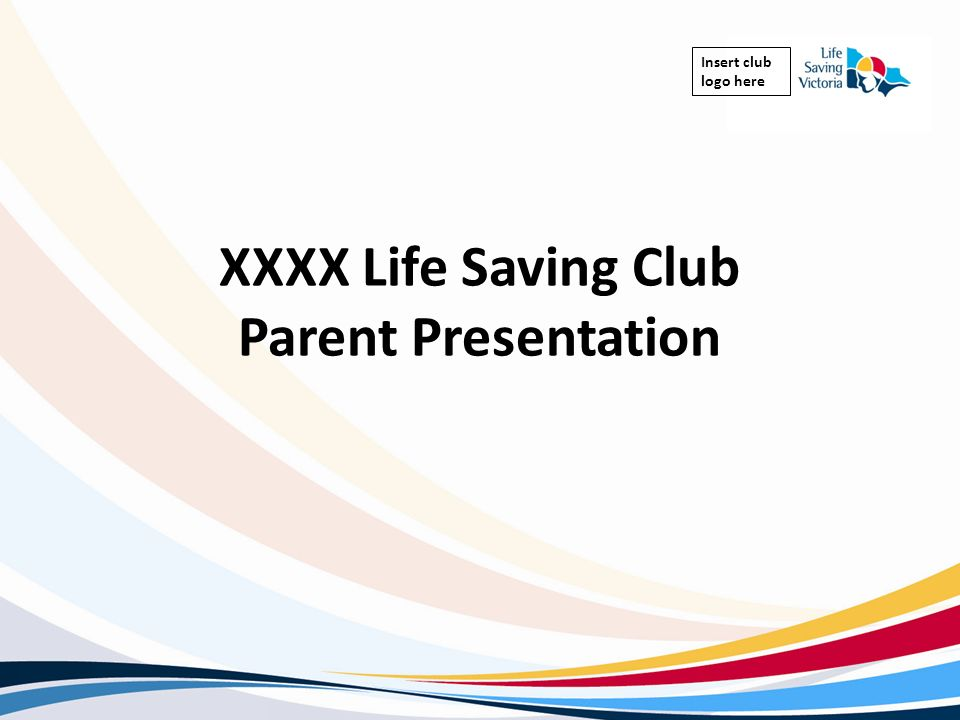 Insert club logo here XXXX Life Saving Club Parent Presentation
