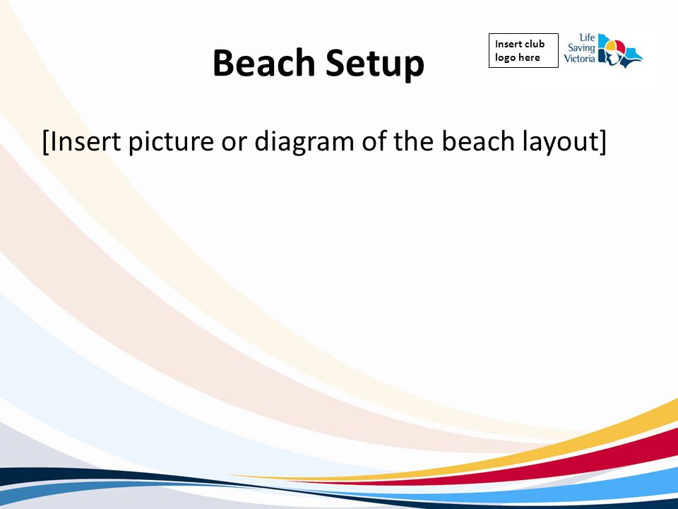 Insert club logo here Beach Setup [Insert picture or diagram of the beach layout]
