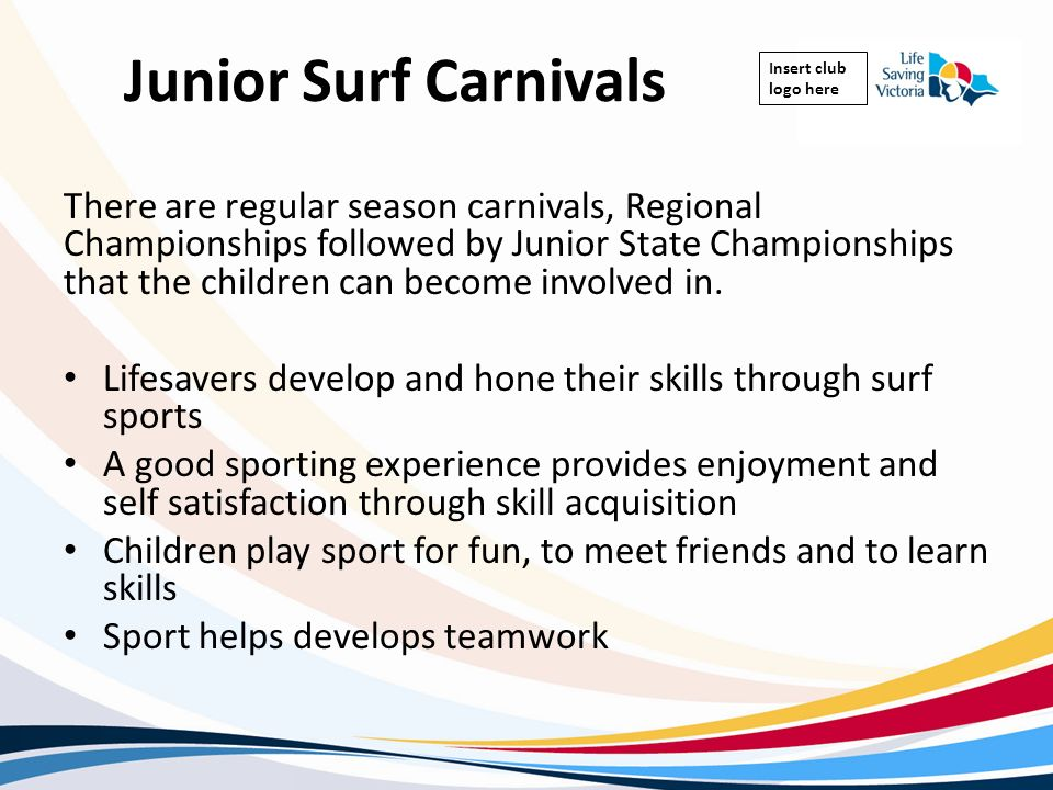 Insert club logo here Junior Surf Carnivals There are regular season carnivals, Regional Championships followed by Junior State Championships that the