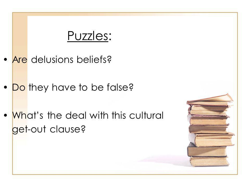 Puzzles: Are delusions beliefs. Do they have to be false.