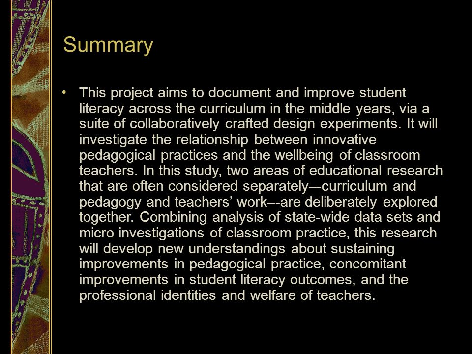 Summary This project aims to document and improve student literacy across the curriculum in the middle years, via a suite of collaboratively crafted design experiments.