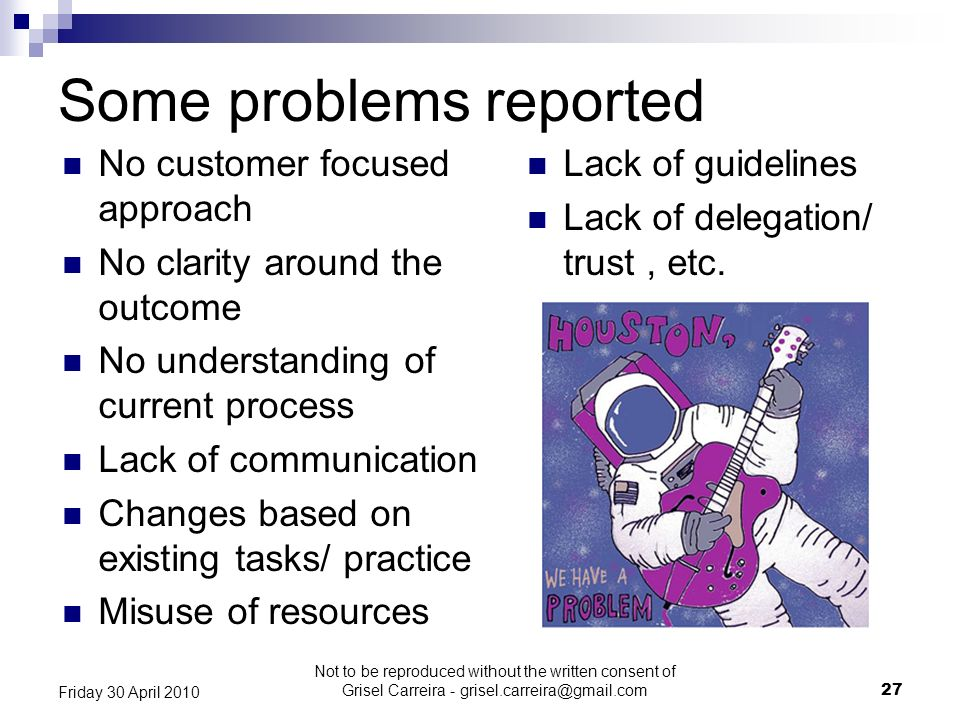 Some problems reported No customer focused approach No clarity around the outcome No understanding of current process Lack of communication Changes ba