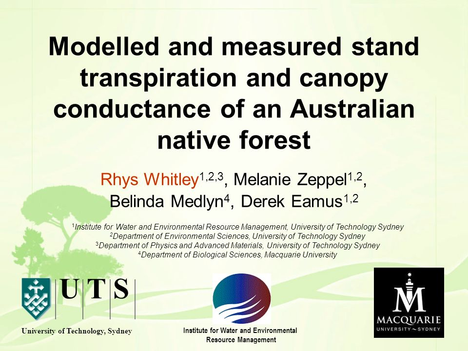 Modelled and measured stand transpiration and canopy conductance of an Australian native forest Rhys Whitley 1,2,3, Melanie Zeppel 1,2, Belinda Medlyn
