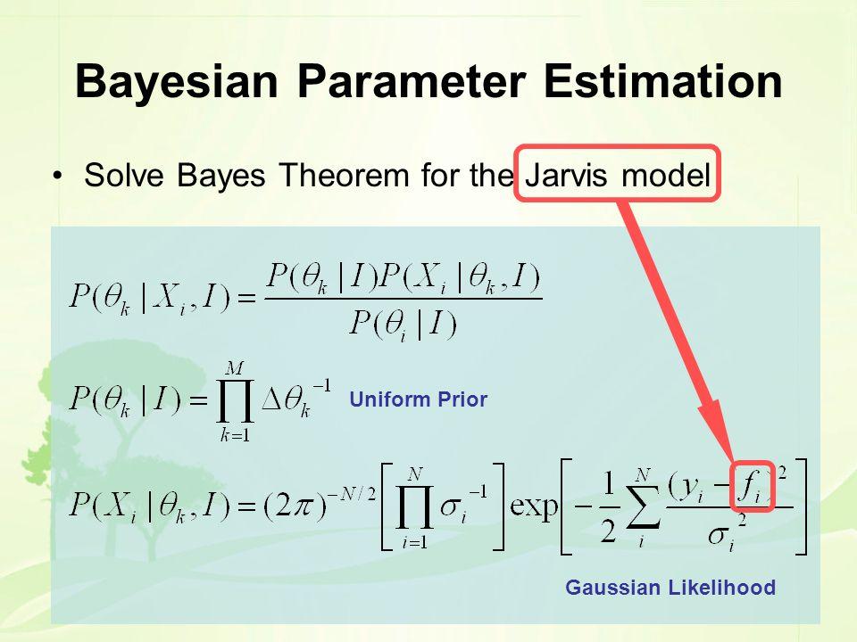 Bayesian Parameter Estimation Solve Bayes Theorem for the Jarvis model Uniform Prior Gaussian Likelihood