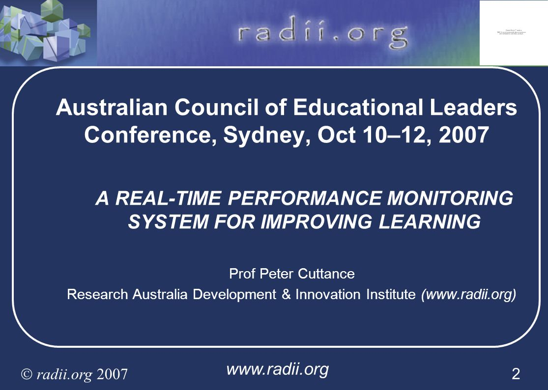 www.radii.org radii.org 2007 2 Australian Council of Educational Leaders Conference, Sydney, Oct 10–12, 2007 A REAL-TIME PERFORMANCE MONITORING SYSTEM